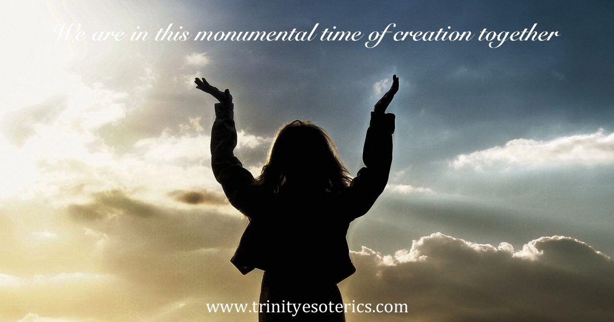 we are in this monumental time of creation together. ~Archangel Gabriel